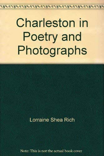 Charleston in Poetry and Photographs: Rich, Lorraine Shea