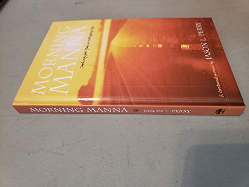 MORNING MANNA: LOOKING FOR GOD IN EVERYDAY: JASON L. PERRY
