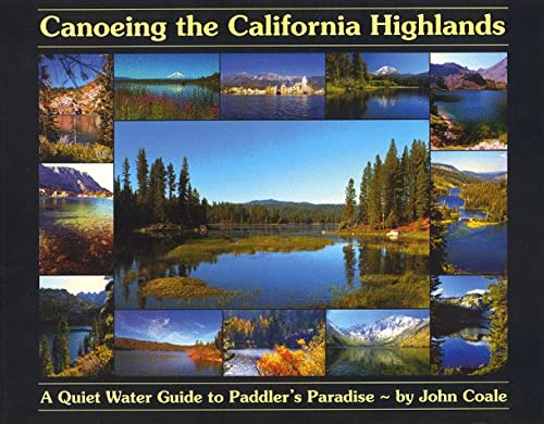 Canoeing the California Highlands: A Quiet Water Guide to Paddler's Paradise: Coale, John