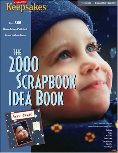 SCRAPBOOKS} The 2000 Scrapbook Idea Book : Over 365 Never-Before-Published Memory Album Ideas -- ...