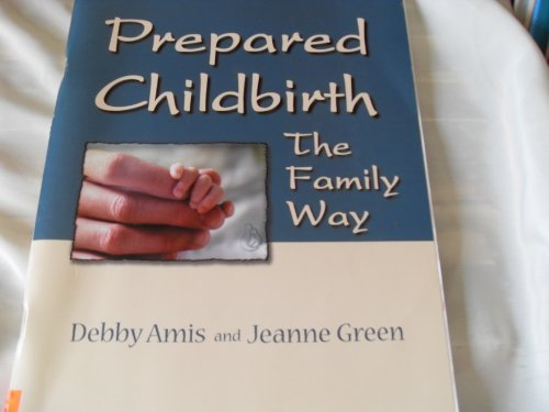 Prepared Childbirth: The Family Way: Amis, Debby, Green,