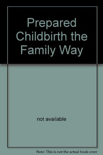 Prepared Childbirth the Family Way: Various