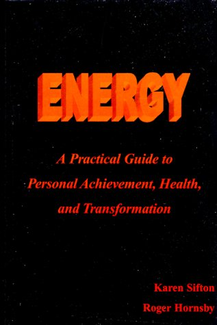 Energy: A Practical Guide to Personal Achievement, Health, and Transformation: Sifton, Karen M.; ...