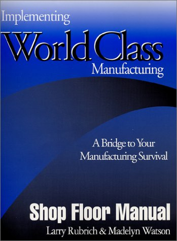 9780966290608: Implementing World Class Manufacturing: A Bridge To Your Manufacturing Survival - Shop Floor Manual