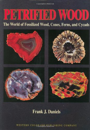 9780966293807: Petrified Wood: The World of Fossilized Wood, Cones, Ferns, and Cycads