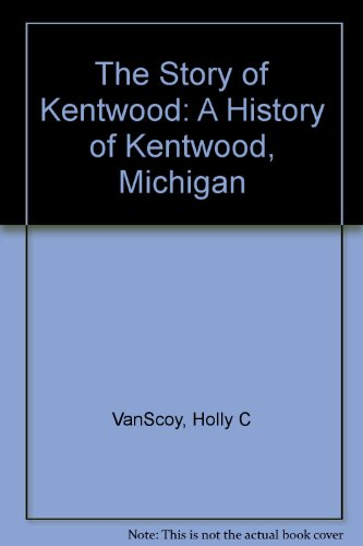 9780966294309: The Story of Kentwood: A History of Kentwood, Michigan