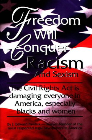 9780966294903: Freedom Will Conquer Racism and Sexism: The 'Civil Rights ACT' is Damaging Everyone in Our Country... Especially Blacks and Women