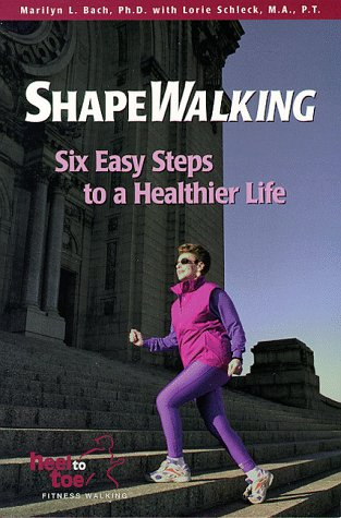 Shapewalking: Six Easy Steps to a Healthier Life: Lorie Schleck, Marilyn L. Bach