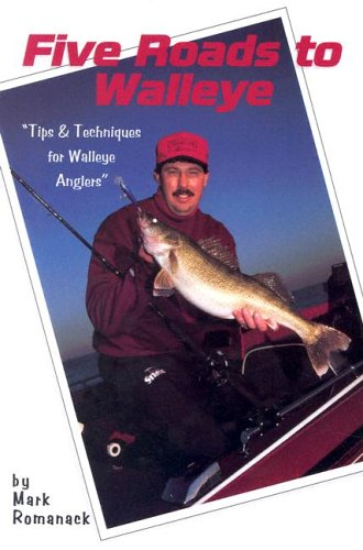 Five Roads to Walleye: Tips and Techniques for Walleye Anglers: Romanack, Mark