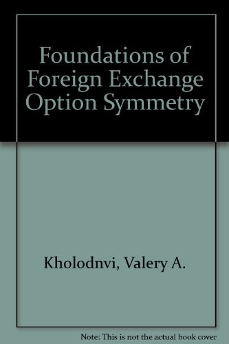 Foundations of Foreign Exchange Option Symmetry: Valery A. Kholodnyi,