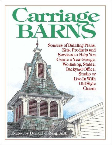 Carriage Barns: Sources of Building Plans, Kits, Products and Services to Help You Create a New ...