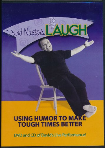 9780966314557: David Naster's You Just Have To Laugh. Using Humor to Make Tough Times Better. DVD and CD of David's Live Performance!