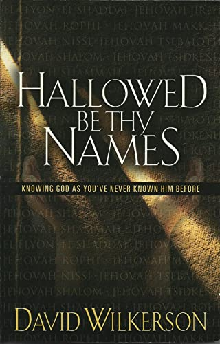 Hallowed Be Thy Names: Knowing God As You've Never Known Him Before: David Wilkerson