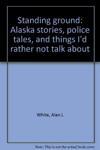9780966320121: Standing ground: Alaska stories, police tales, and things I'd rather not talk about