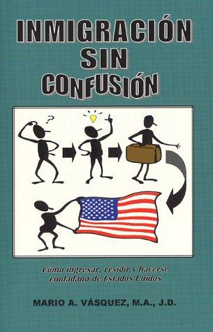 9780966320305: Inmigracion Sin Confusion: Como Ingresar, Residir Y Hacerse Ciudadano De Estados Unidos