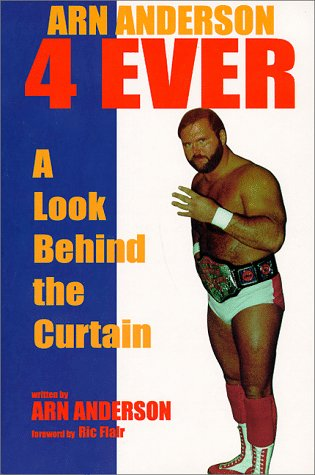 9780966324600: Arn Anderson 4 Ever: A Look Behind the Curtain