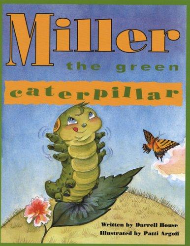 Miller the Green Caterpillar: House, Darrell