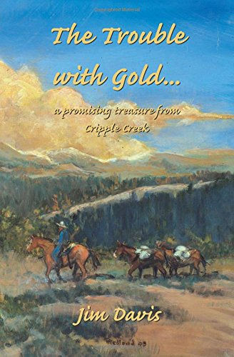 9780966334715: The Trouble with Gold... A Promising Treasure from Cripple Creek