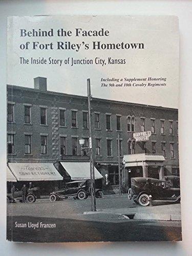 BEHIND THE FACADE OF FORT RILEYS HOMETOWN THE INSIDE STORY OF JUNCTION CITY KANSAS: FRANZEN SUSAN ...