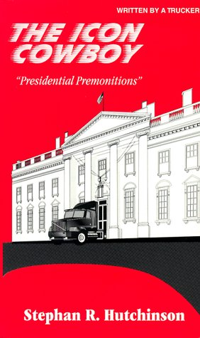 The Icon Cowboy - Presidential Premonitions: Stephan R. Hutchinson