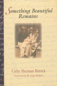 Something Beautiful Remains: Bittrick, Cathy Sherman