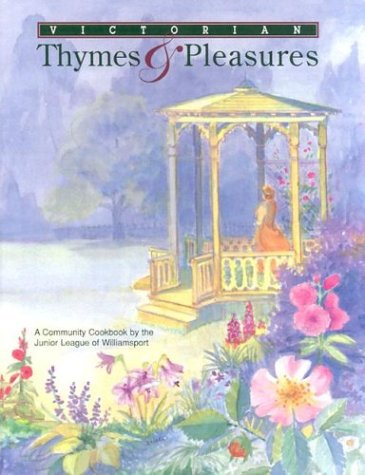9780966341508: Victorian Thymes & Pleasures: A Community Cookbook by the Junior League of Williamsport