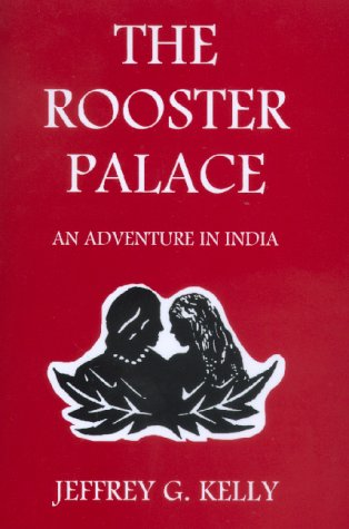 THE ROOSTER PALACE An Adventure in India: KELLY, JEFFREY G.