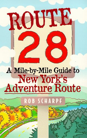 Route 28: A Mile by Mile Guide to New York's Adventure Route: Scharpf, Rob
