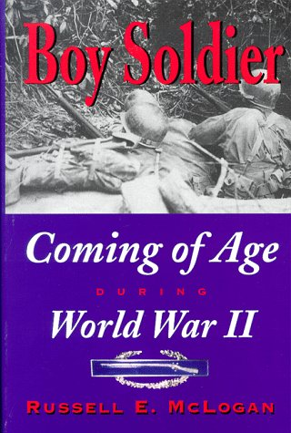 Boy Soldier: Coming of Age During World War II: McLogan, Russell E. (INSCRIBED)