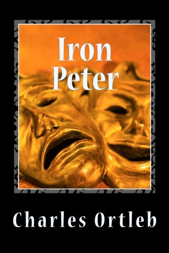 Iron Peter: A Year in the Mythopoetic Life of New York City: Ortleb, Charles