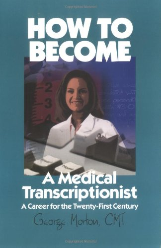 9780966347005: How to Become a Medical Transcriptionist: A Career for the 21st Century