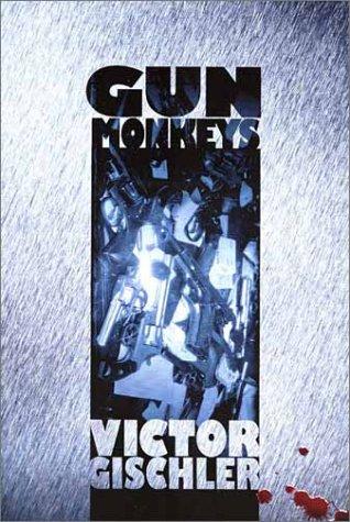 Gun Monkeys: Gischler, Victor