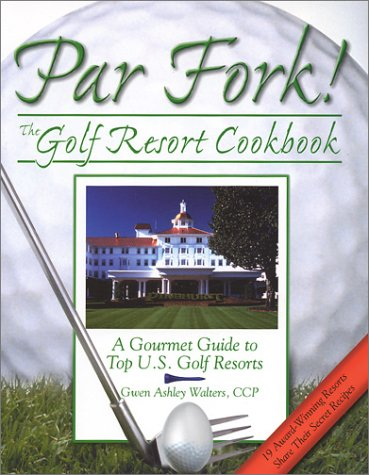 9780966348620: Par Fork! the Golf Resort Cookbook: A Gourmet Guide to Top U.S. Golf Resorts