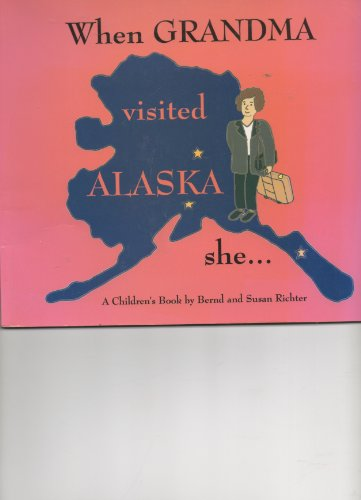 When Grandma Visited Alaska She . : Richter, Bernd; Richter,