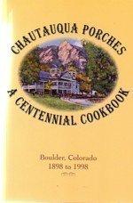 9780966352306: Chautauqua Porches A Centennial Cookbook: Boulder Colorado 1898 to 1998