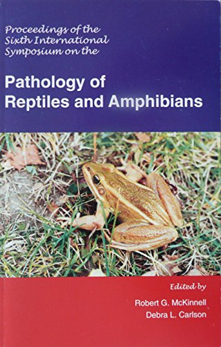 Proceedings of the 6th International Symposium on the Pathology of Reptiles and Amphibians: ...