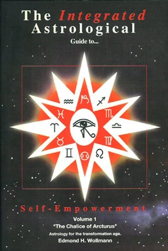9780966353266: The Integrated Astrological Guide to Self-Empowerment, Vol. 1: The Chalice of Arcturus (The Integrated Astrological Guide Series Number 1)
