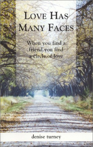 Love Has Many Faces : When You Find a Friend You Find a Circle of Love: Turney, Denise