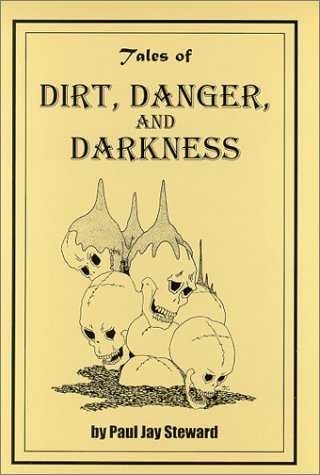 Tales of Dirt, Danger, and Darkness: Steward, Paul Jay