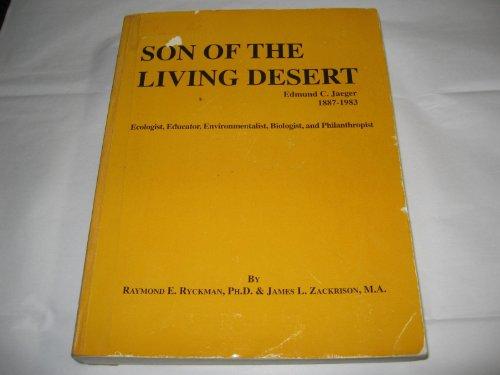 Son of the Living Desert--Edmund C. Jaeger, 1887-1983: Ecologist, educator, environmentalist, ...