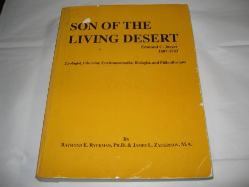Son of the Living Desert--Edmund C. Jaeger, 1887-1983: Ecologist, educator, environmentalist, ...