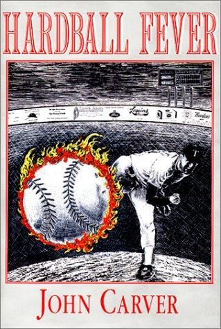 Hardball Fever: Carver, John