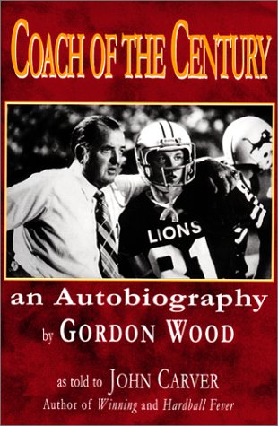 Coach of the Century: An Autobiography: Wood, Gordon; Carver, John