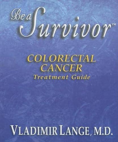 9780966361070: BE A SURVIVOR: COLORECTAL CANCER