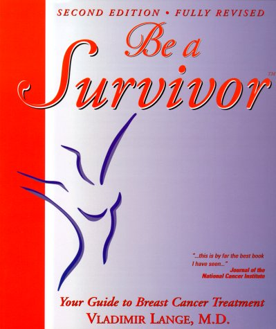 Be a Survivor: Your Guide to Breast Cancer Treatment (2nd Edition)