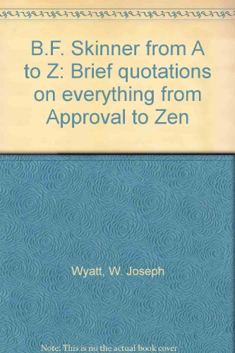 9780966362251: B.F. Skinner from A to Z: Brief quotations on everything from Approval to Zen