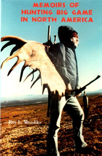 Memoirs of Hunting Big Game in North America.: MONDIKE, Roy L.