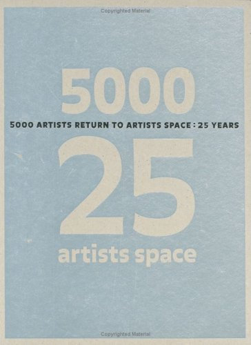 9780966362602: 5000 Artists Return to Artists Space: 25 Years