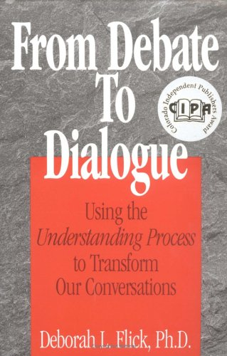 9780966367102: From Debate to Dialogue : Using the Understanding Process to Transform Our Conversations