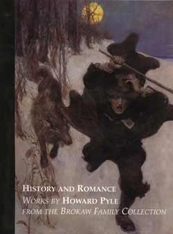 History and Romance: Works By Howard Pyle: Howard P Brokaw